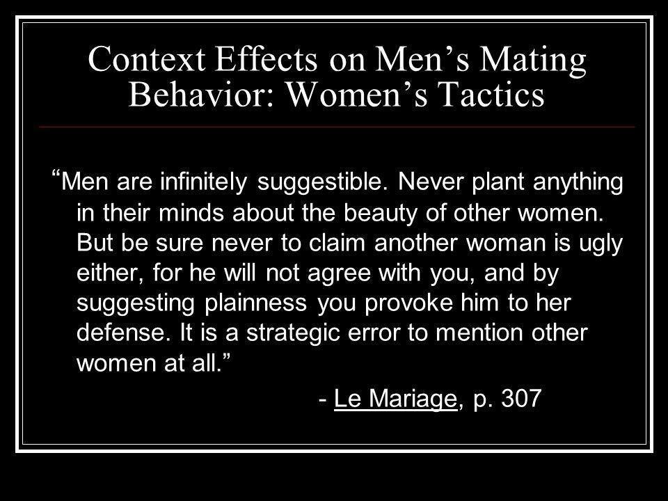 Context Effects on Men's Mating Behavior: Women's Tactics Men are infinitely suggestible.