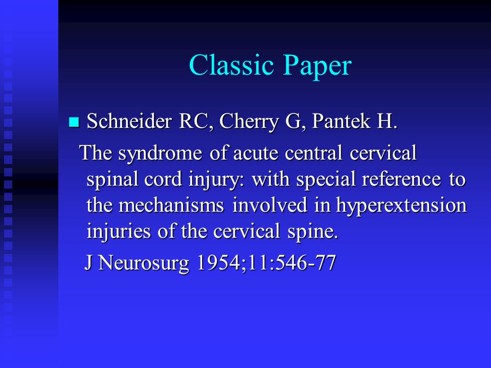 Classic Paper Schneider RC, Cherry G, Pantek H. Schneider RC, Cherry G, Pantek H. The syndrome of acute central cervical spinal cord injury: with spec