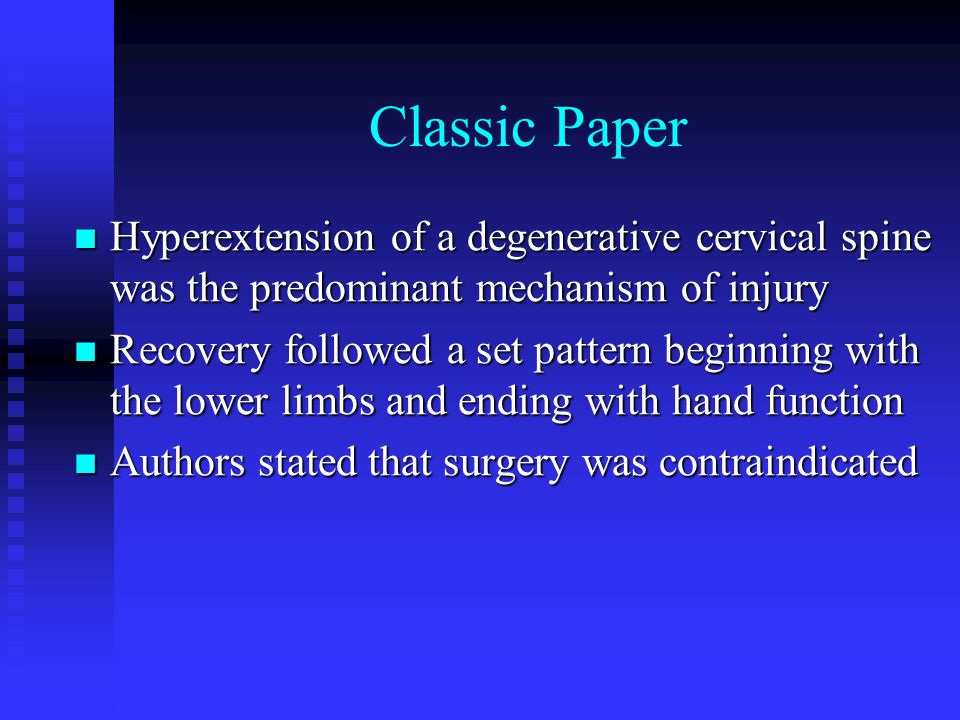 Hyperextension of a degenerative cervical spine was the predominant mechanism of injury Hyperextension of a degenerative cervical spine was the predom
