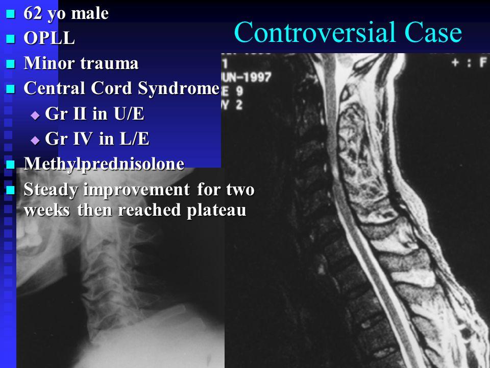 Controversial Case 62 yo male 62 yo male OPLL OPLL Minor trauma Minor trauma Central Cord Syndrome Central Cord Syndrome  Gr II in U/E  Gr IV in L/E