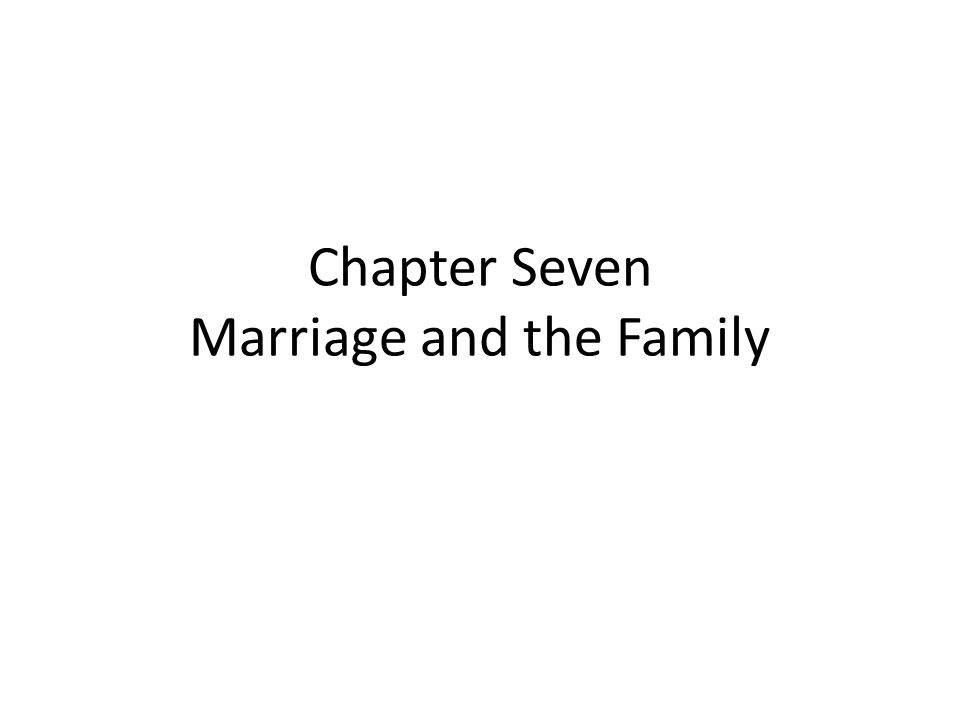 Chapter Seven Marriage and the Family