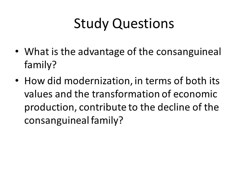 Study Questions What is the advantage of the consanguineal family.