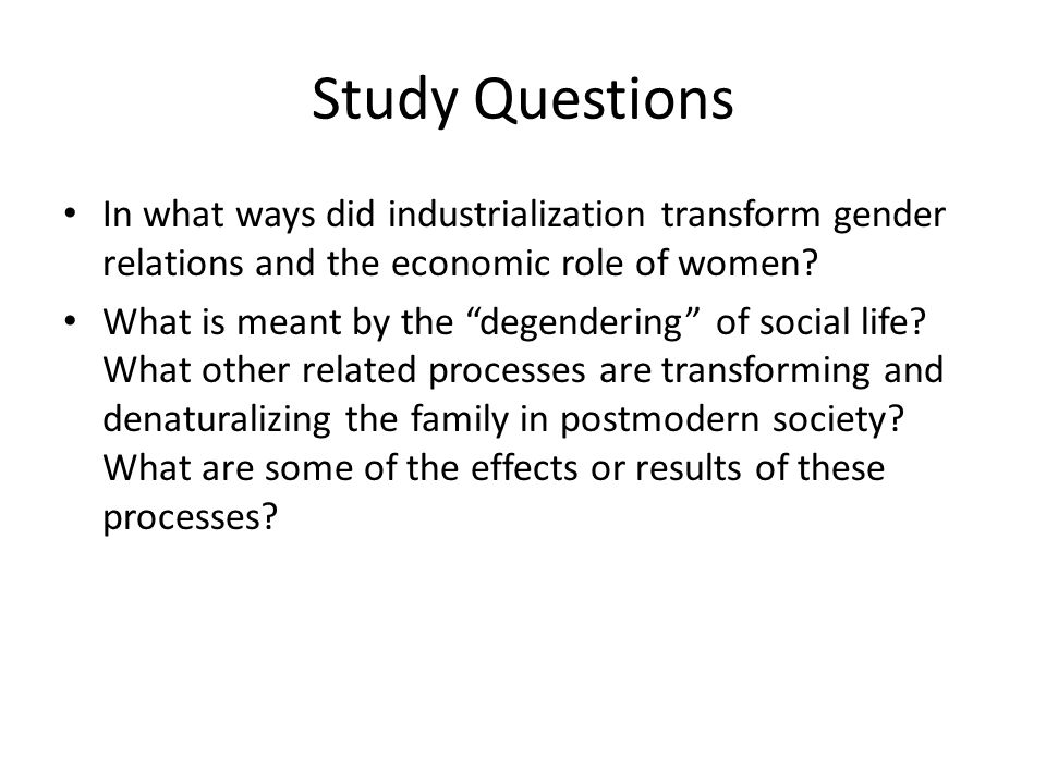 Study Questions In what ways did industrialization transform gender relations and the economic role of women.