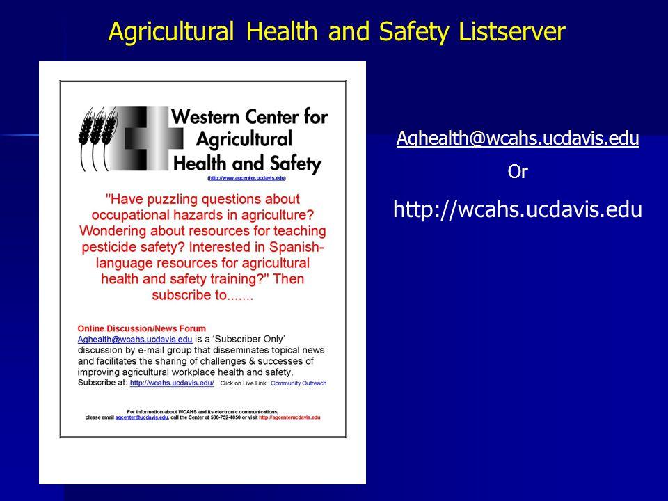 Aghealth@wcahs.ucdavis.edu Or http://wcahs.ucdavis.edu Agricultural Health and Safety Listserver