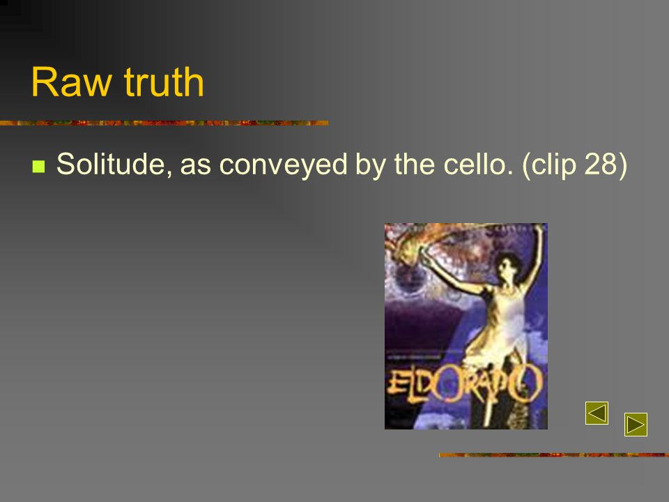 Raw truth Solitude, as conveyed by the cello. (clip 28)