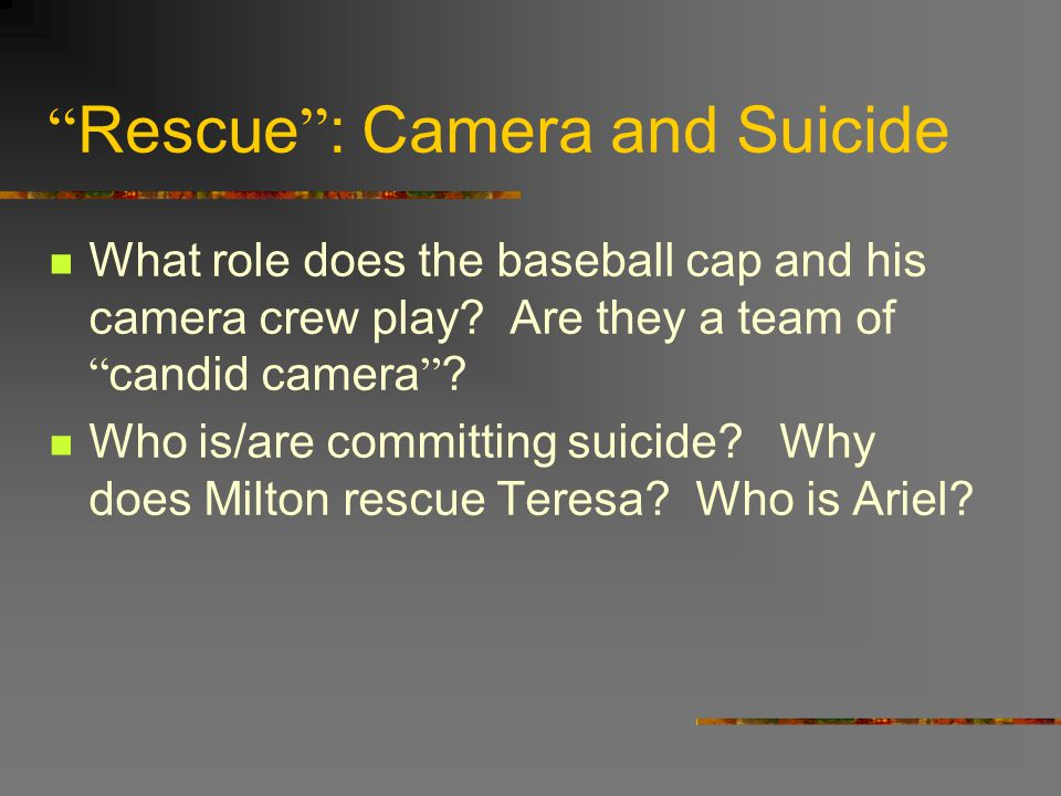 """"""" Rescue """" : Camera and Suicide What role does the baseball cap and his camera crew play? Are they a team of """" candid camera """" ? Who is/are committing"""