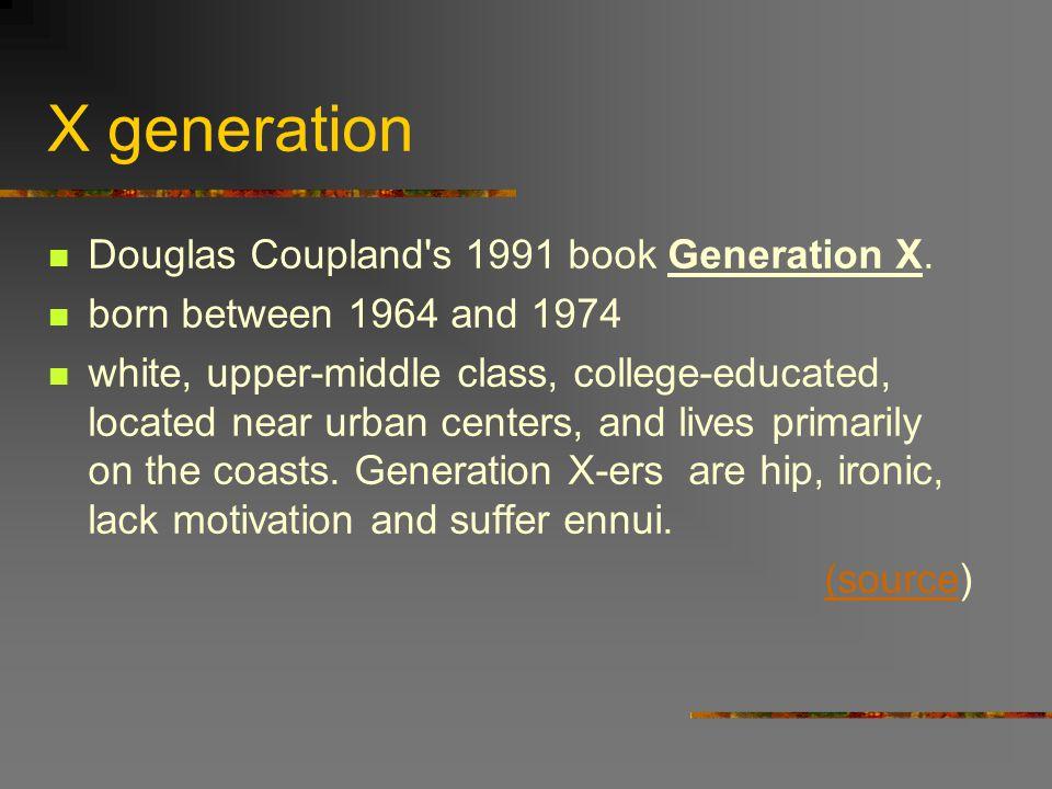 X generation Douglas Coupland s 1991 book Generation X.
