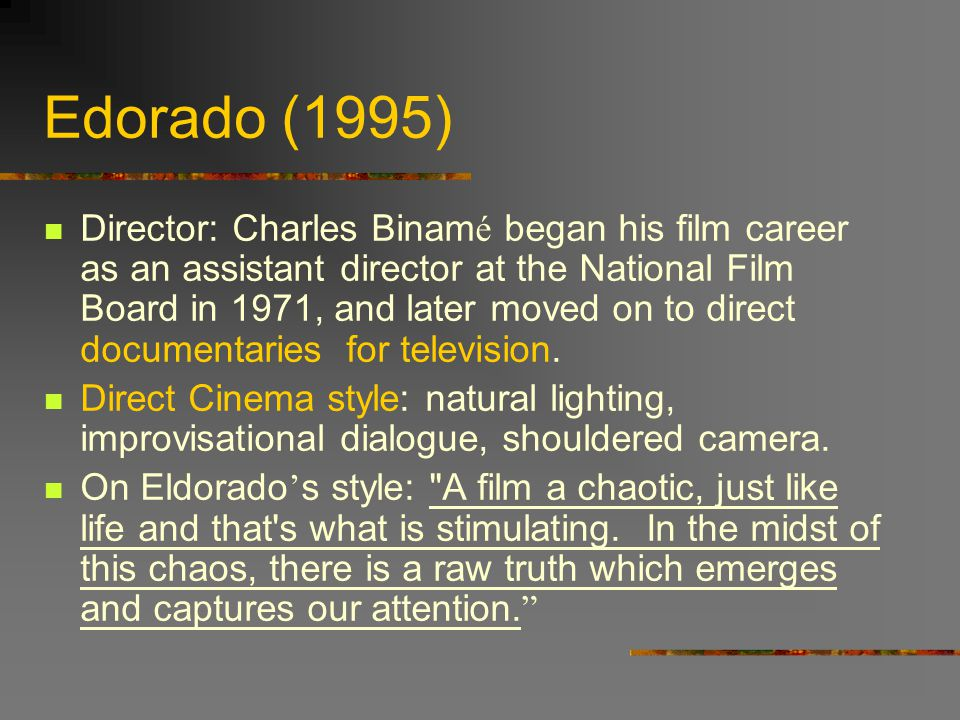 Edorado (1995) Director: Charles Binam é began his film career as an assistant director at the National Film Board in 1971, and later moved on to dire