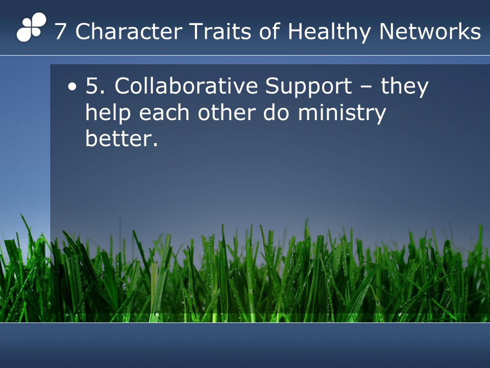7 Character Traits of Healthy Networks 5.