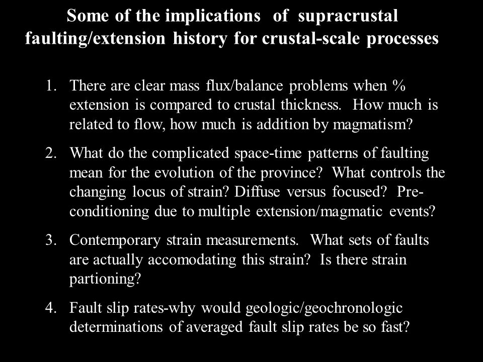 1.There are clear mass flux/balance problems when % extension is compared to crustal thickness. How much is related to flow, how much is addition by m