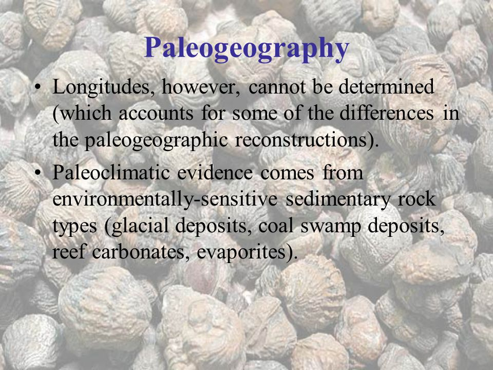Paleogeography Longitudes, however, cannot be determined (which accounts for some of the differences in the paleogeographic reconstructions).
