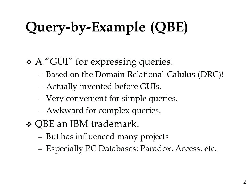 3 `Example Tables' in QBE v Users specify a query by filling in example tables, or skeletons ; we will use these skeletons in our examples.