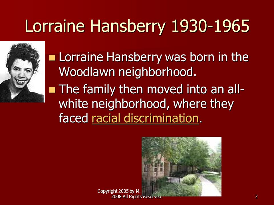 Copyright 2005 by M. Baltsas/ Revised 2008 All Rights Reserved.2 Lorraine Hansberry 1930-1965 Lorraine Hansberry was born in the Woodlawn neighborhood