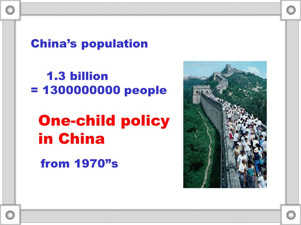 One-child policy in China China's population 1.3 billion = 1300000000 people from 1970 s