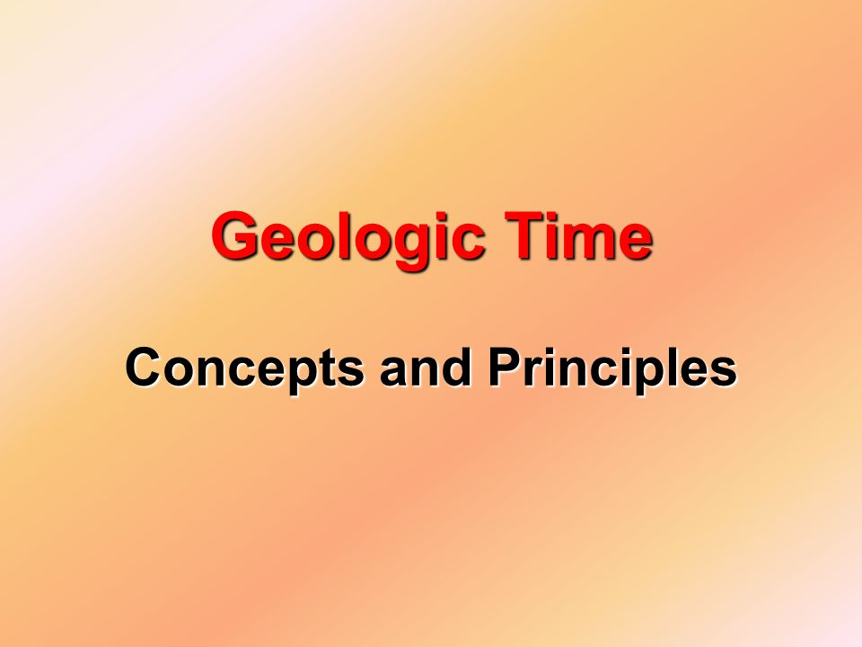 Concepts and Principles Geologic Time
