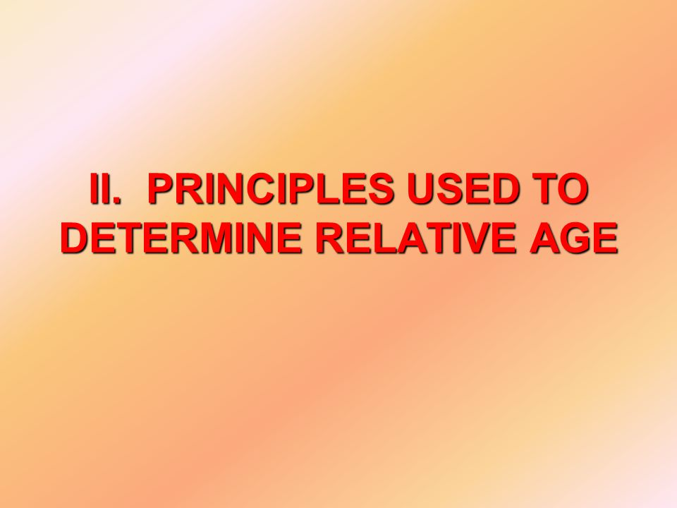 II. PRINCIPLES USED TO DETERMINE RELATIVE AGE