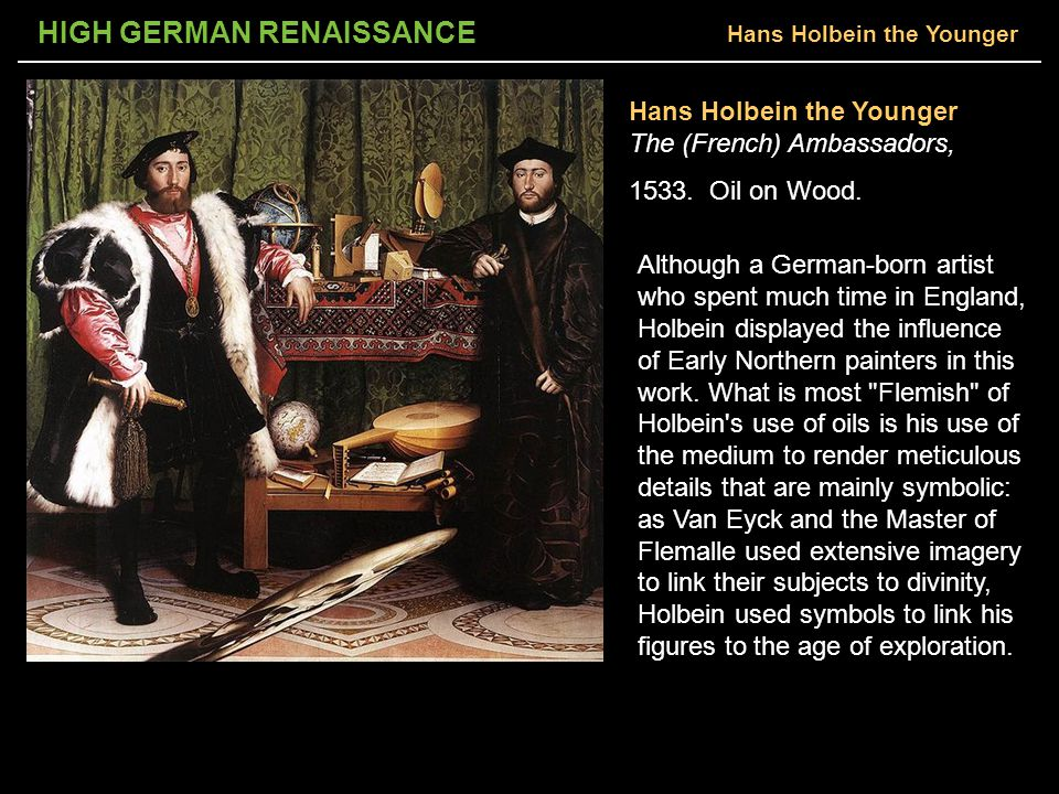 HIGH GERMAN RENAISSANCE Hans Holbein the Younger The (French) Ambassadors, 1533.