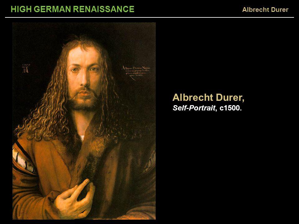 HIGH GERMAN RENAISSANCE Albrecht Durer, Self-Portrait, c1500. Albrecht Durer