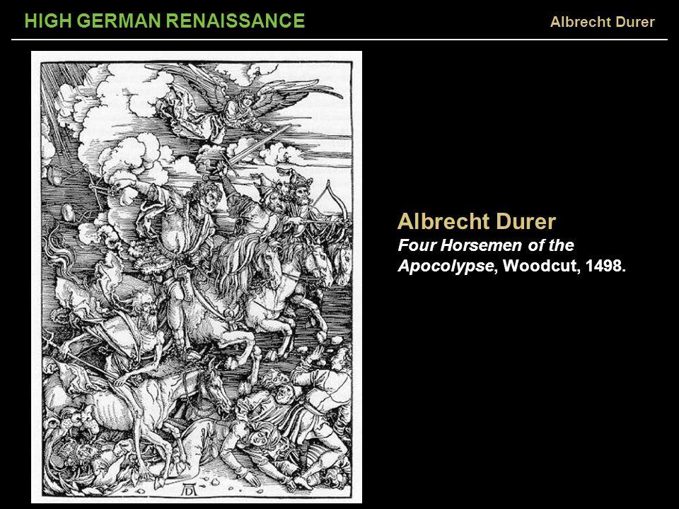 HIGH GERMAN RENAISSANCE Albrecht Durer Four Horsemen of the Apocolypse, Woodcut, 1498.