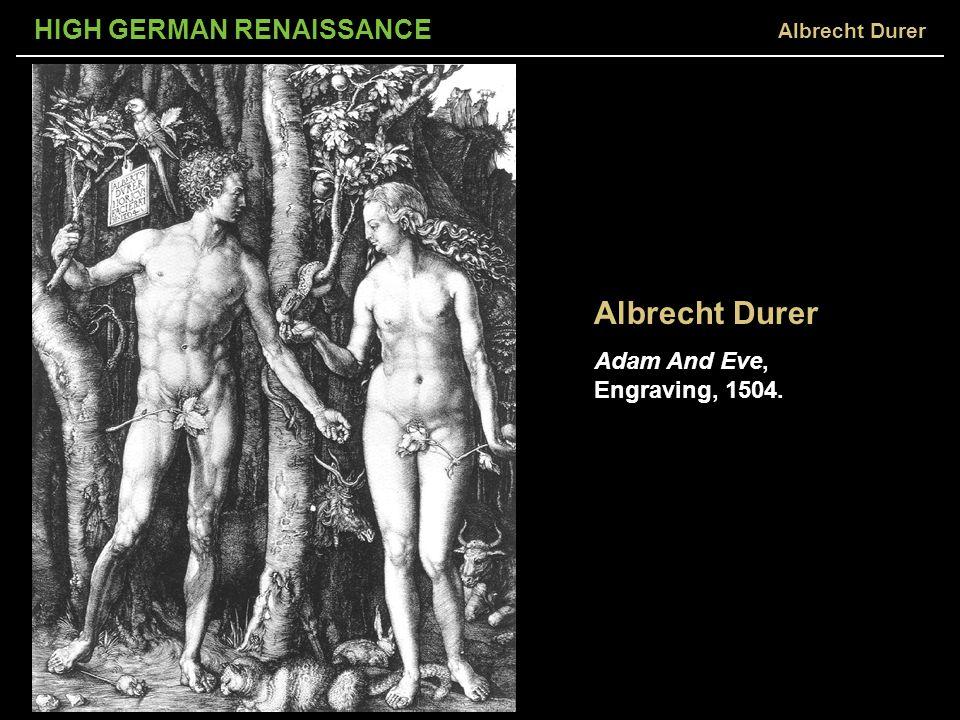 HIGH GERMAN RENAISSANCE Albrecht Durer Adam And Eve, Engraving, 1504. Albrecht Durer
