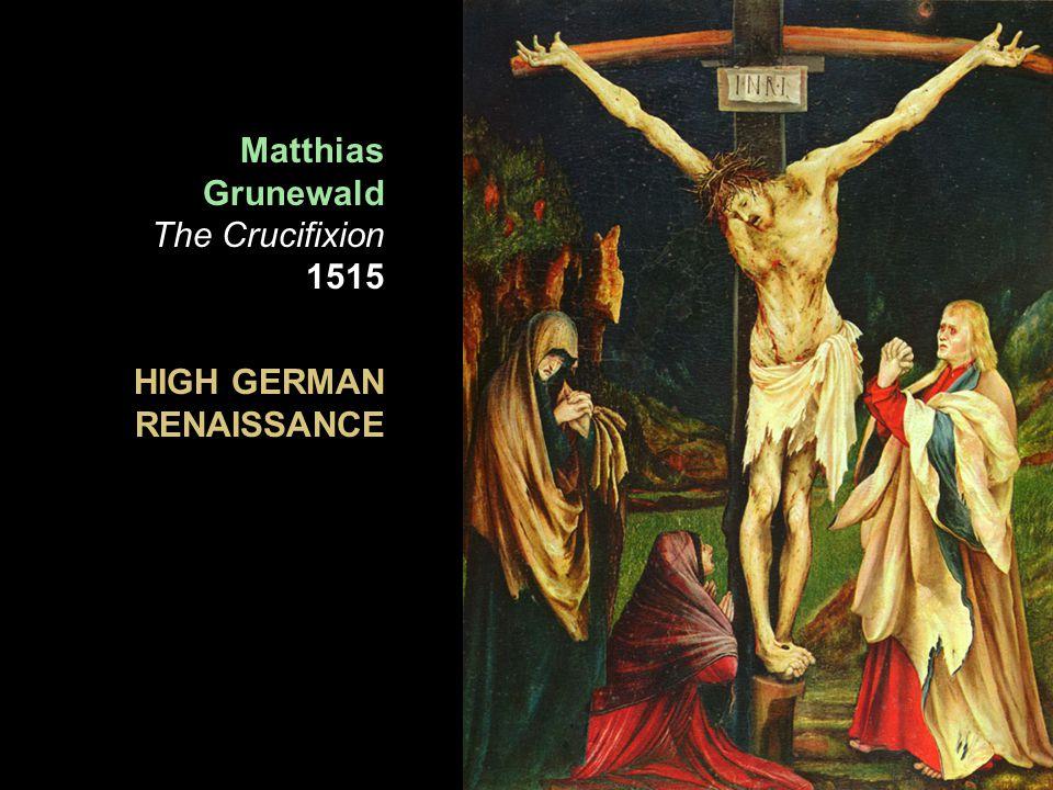 Matthias Grunewald The Crucifixion 1515 HIGH GERMAN RENAISSANCE