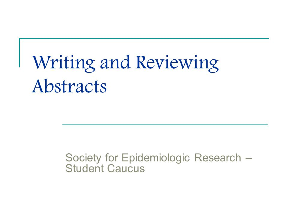 Writing and Reviewing Abstracts Society for Epidemiologic Research – Student Caucus