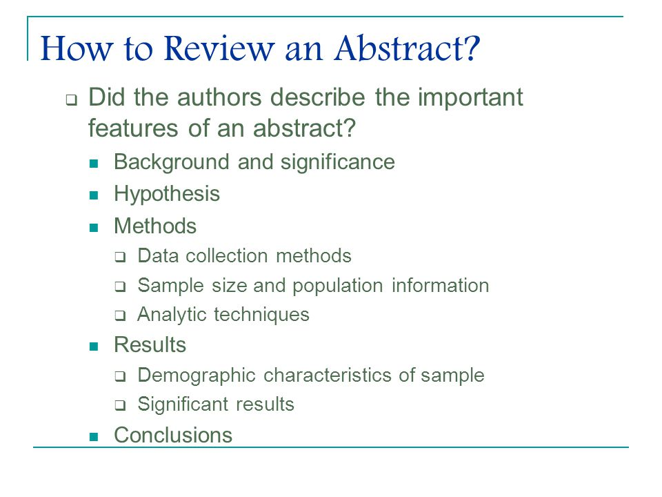 How to Review an Abstract.  Did the authors describe the important features of an abstract.