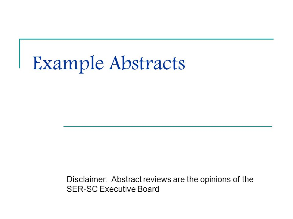 Example Abstracts Disclaimer: Abstract reviews are the opinions of the SER-SC Executive Board