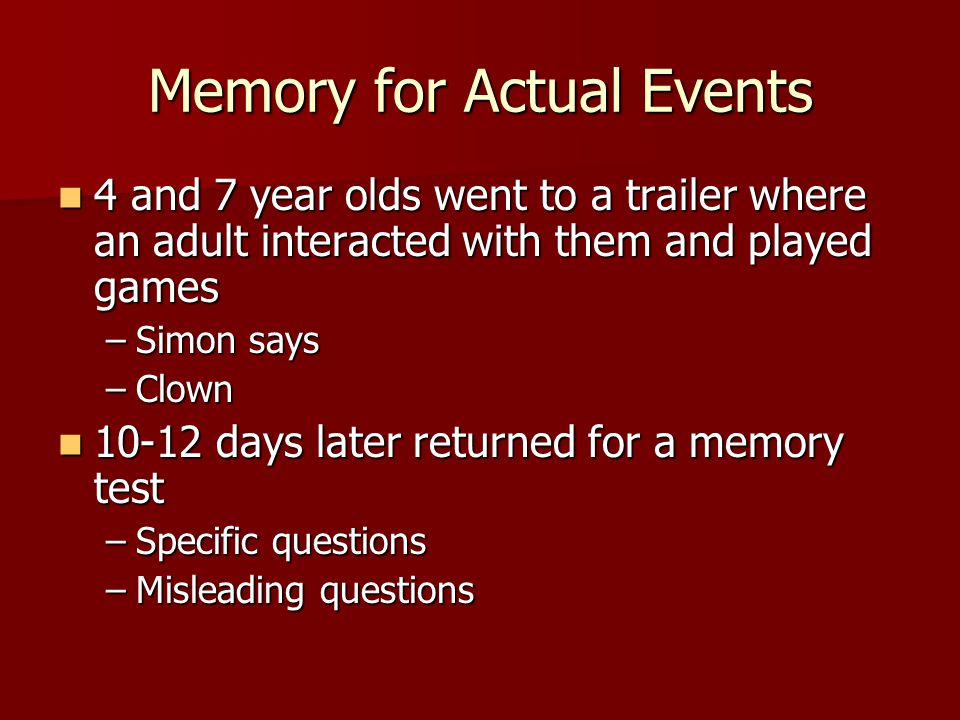 Memory for Actual Events 4 and 7 year olds went to a trailer where an adult interacted with them and played games 4 and 7 year olds went to a trailer