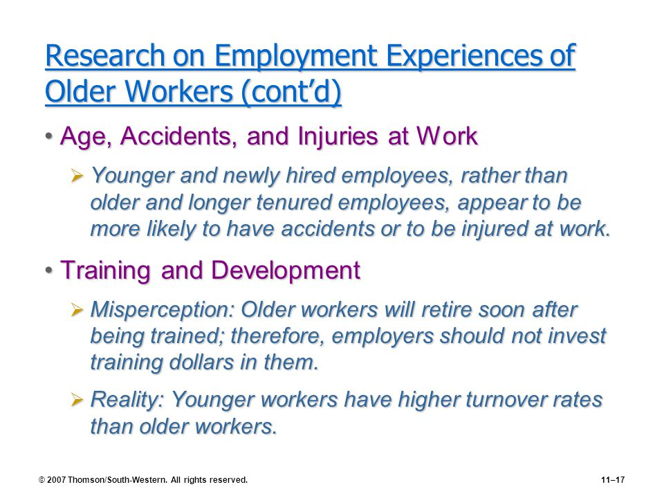 © 2007 Thomson/South-Western. All rights reserved.11–17 Research on Employment Experiences of Older Workers (cont'd) Age, Accidents, and Injuries at W