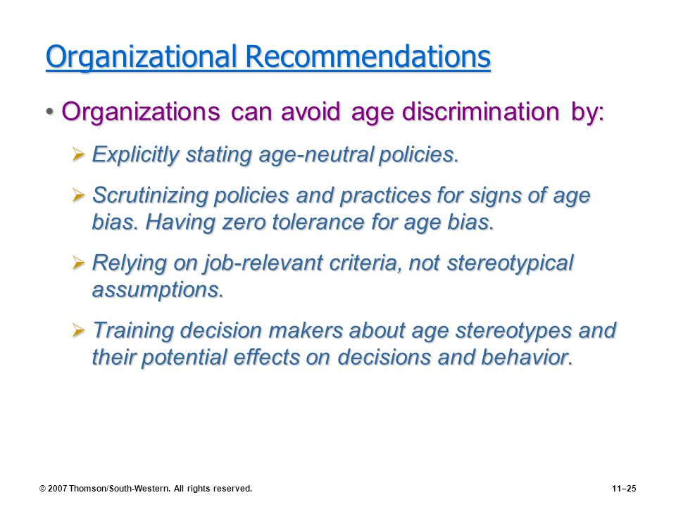 © 2007 Thomson/South-Western. All rights reserved.11–25 Organizational Recommendations Organizations can avoid age discrimination by:Organizations can