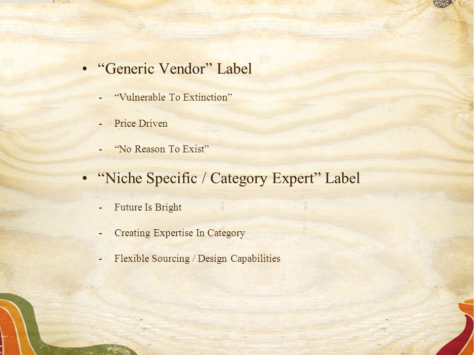 """Generic Vendor"" Label -""Vulnerable To Extinction"" -Price Driven -""No Reason To Exist"" ""Niche Specific / Category Expert"" Label -Future Is Bright -Cre"