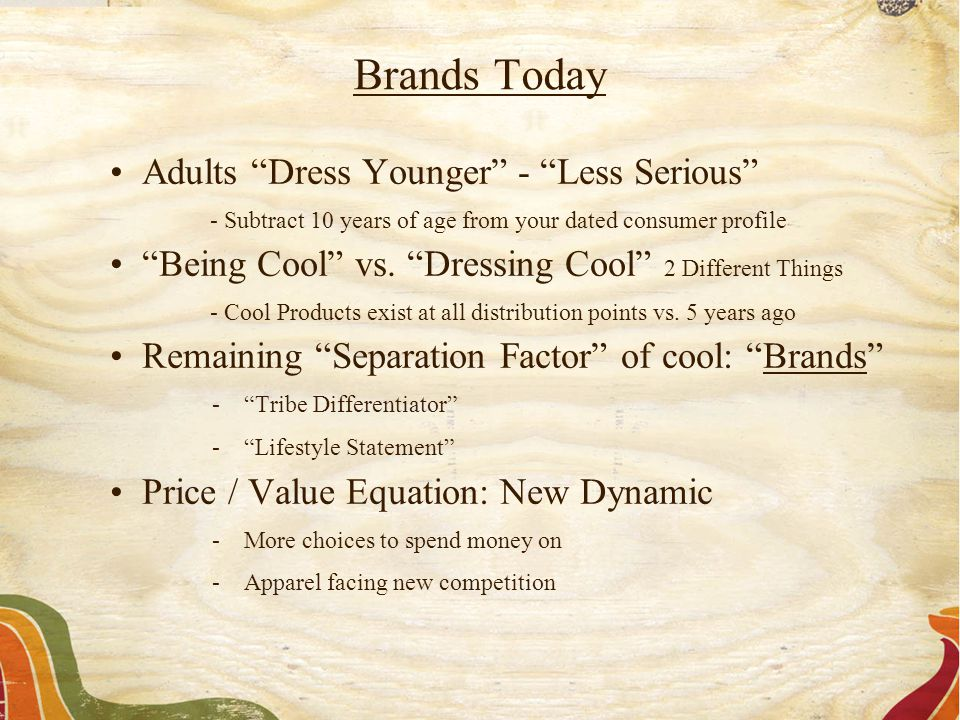"Adults ""Dress Younger"" - ""Less Serious"" - Subtract 10 years of age from your dated consumer profile ""Being Cool"" vs. ""Dressing Cool"" 2 Different Thing"