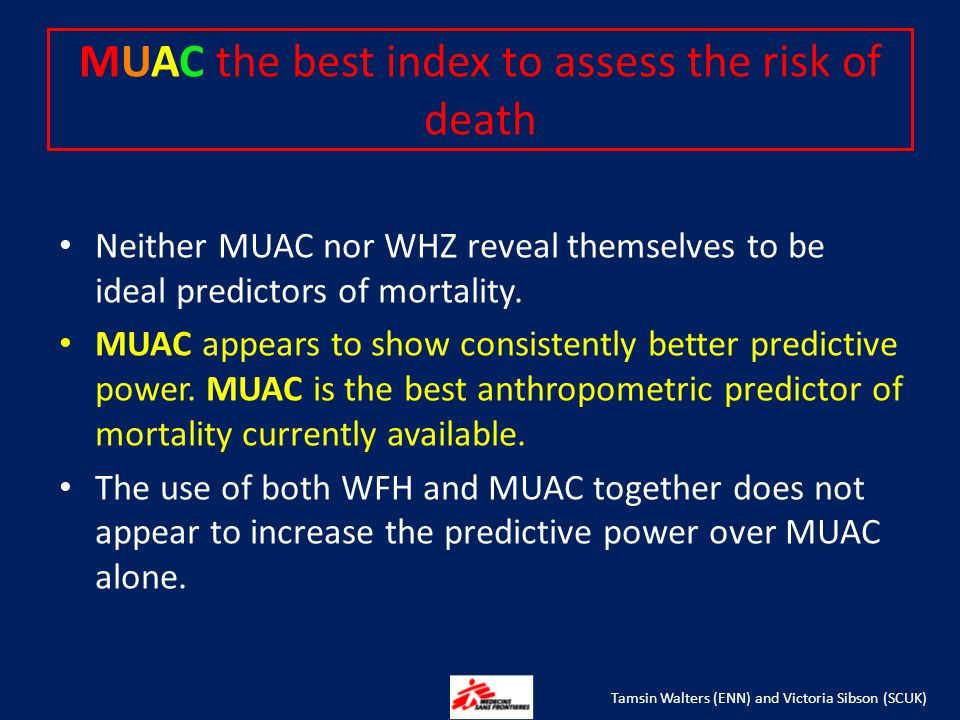 MUAC the best index to assess the risk of death Neither MUAC nor WHZ reveal themselves to be ideal predictors of mortality.