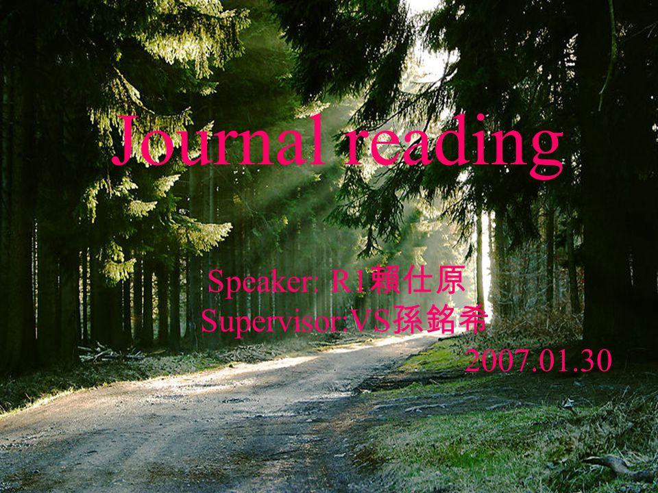 Journal reading Speaker: R1 賴仕原 Supervisor:VS 孫銘希 2007.01.30