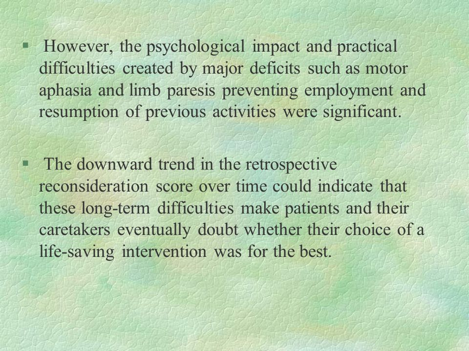 § However, the psychological impact and practical difficulties created by major deficits such as motor aphasia and limb paresis preventing employment and resumption of previous activities were significant.