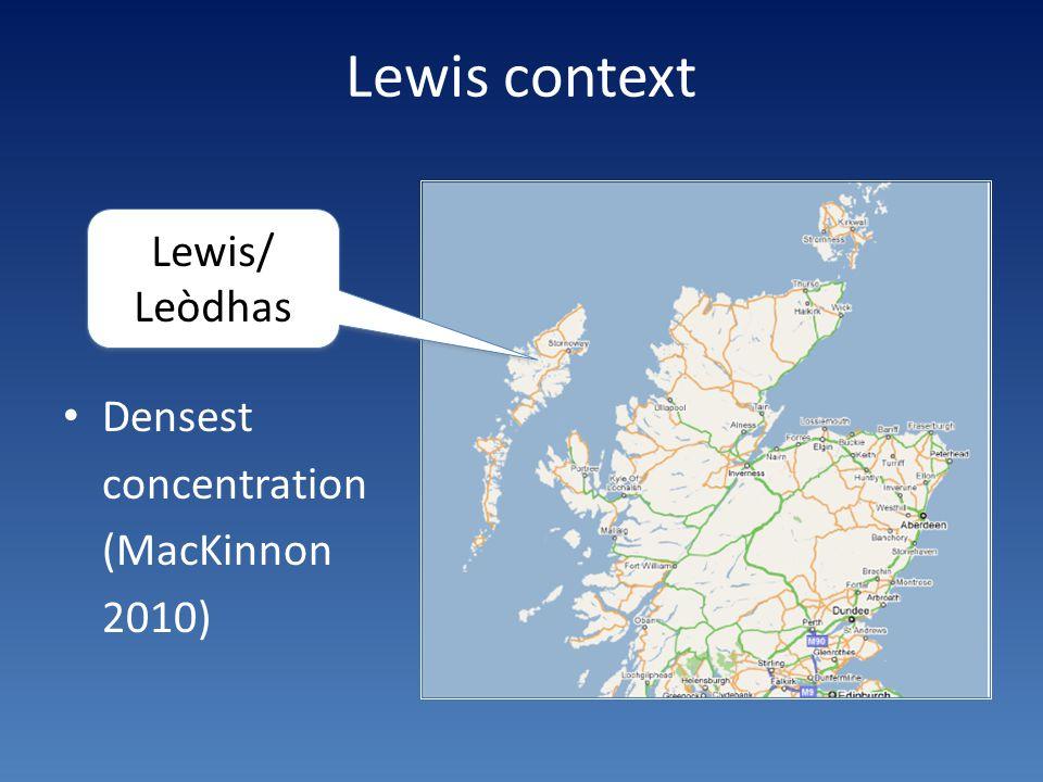 Lewis context Densest concentration (MacKinnon 2010) Lewis/ Leòdhas Lewis/ Leòdhas