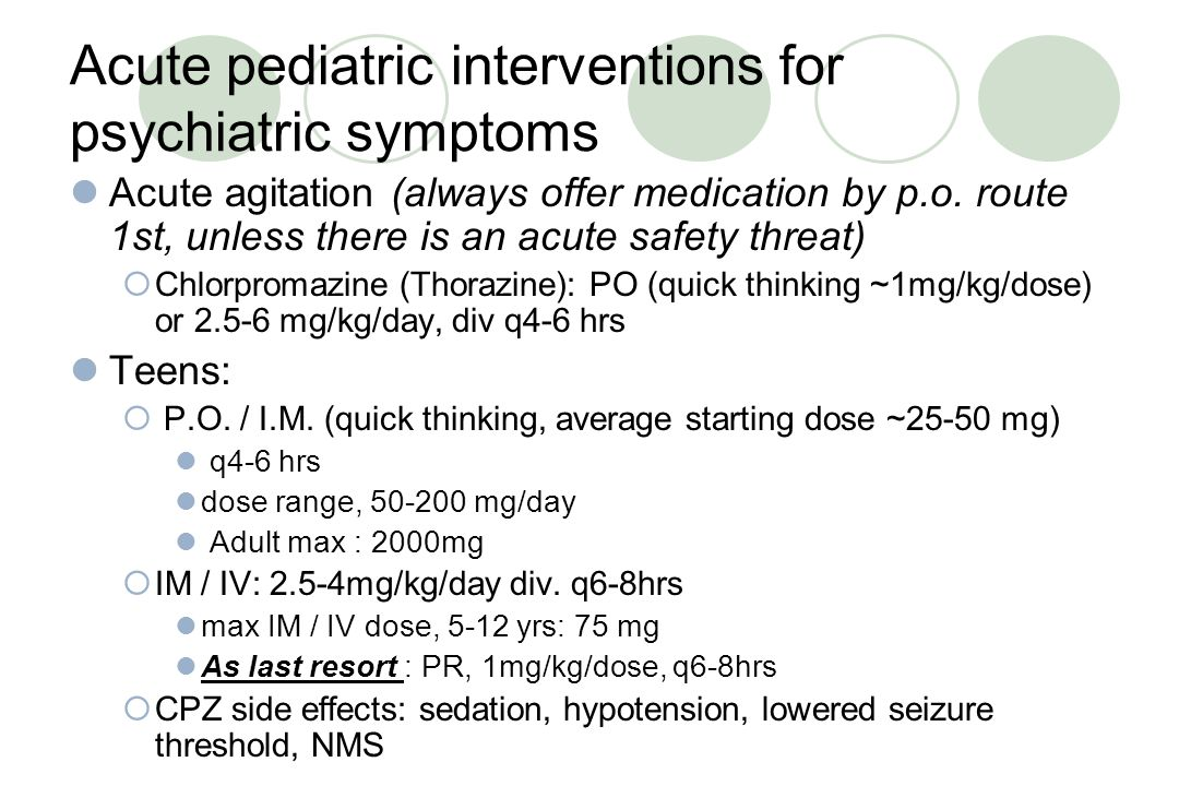 Acute pediatric interventions for psychiatric symptoms Acute anxiety: Lorazepam, 0.5-4 mg/dose, p.o.