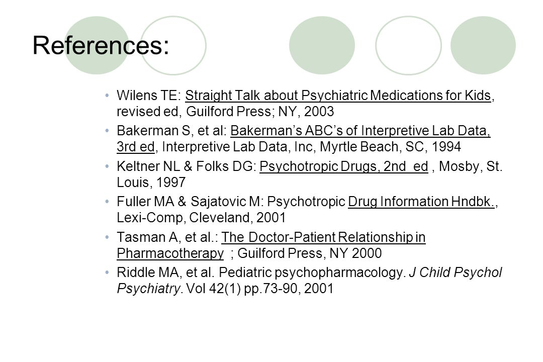 References: Martin, et al: Pediatric Psychopharmacology: Principles and Practice, Oxford U.