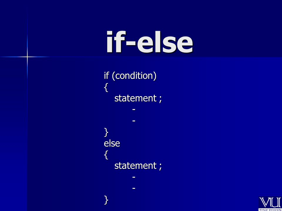 if-else if (condition) { statement ; --}else{ --}