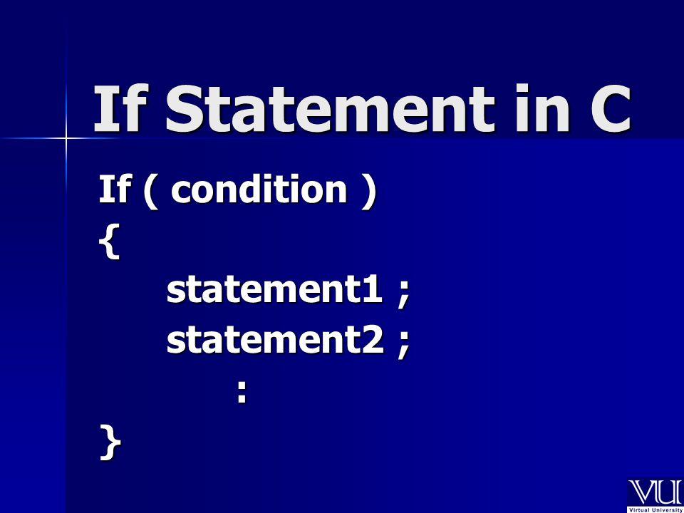 If Statement in C If ( condition ) { statement1 ; statement2 ; :}