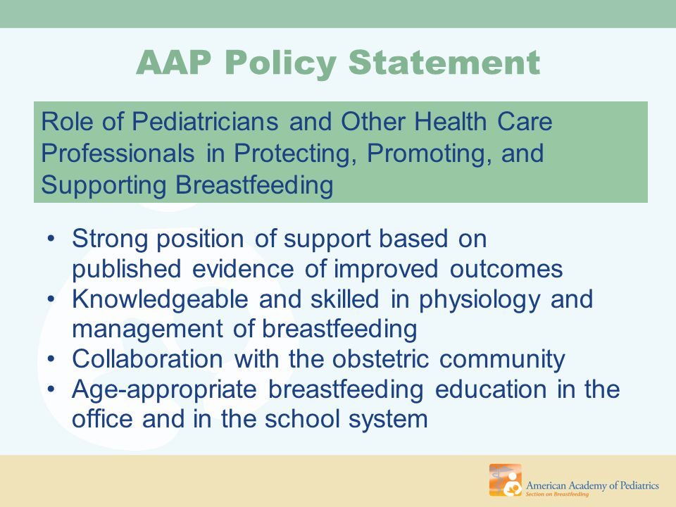 AAP Policy Statement Strong position of support based on published evidence of improved outcomes Knowledgeable and skilled in physiology and managemen