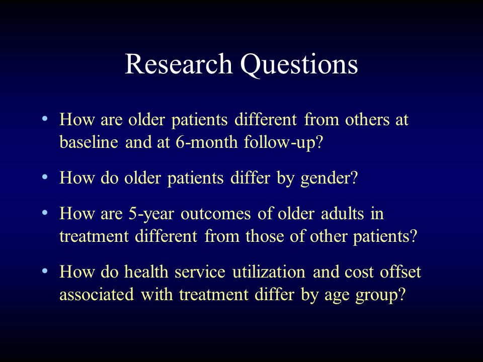 Research Questions How are older patients different from others at baseline and at 6-month follow-up.