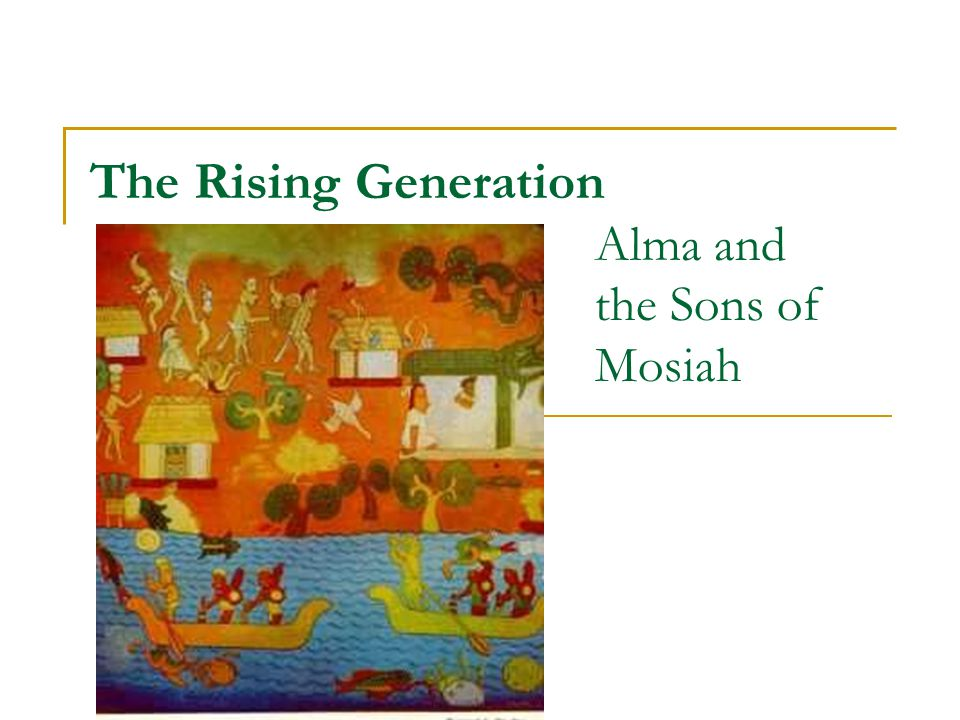 The Rising Generation Alma and the Sons of Mosiah
