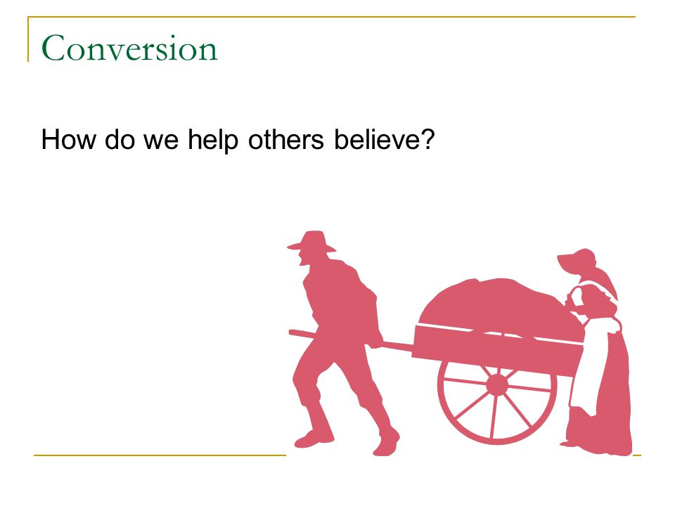 Conversion How do we help others believe?