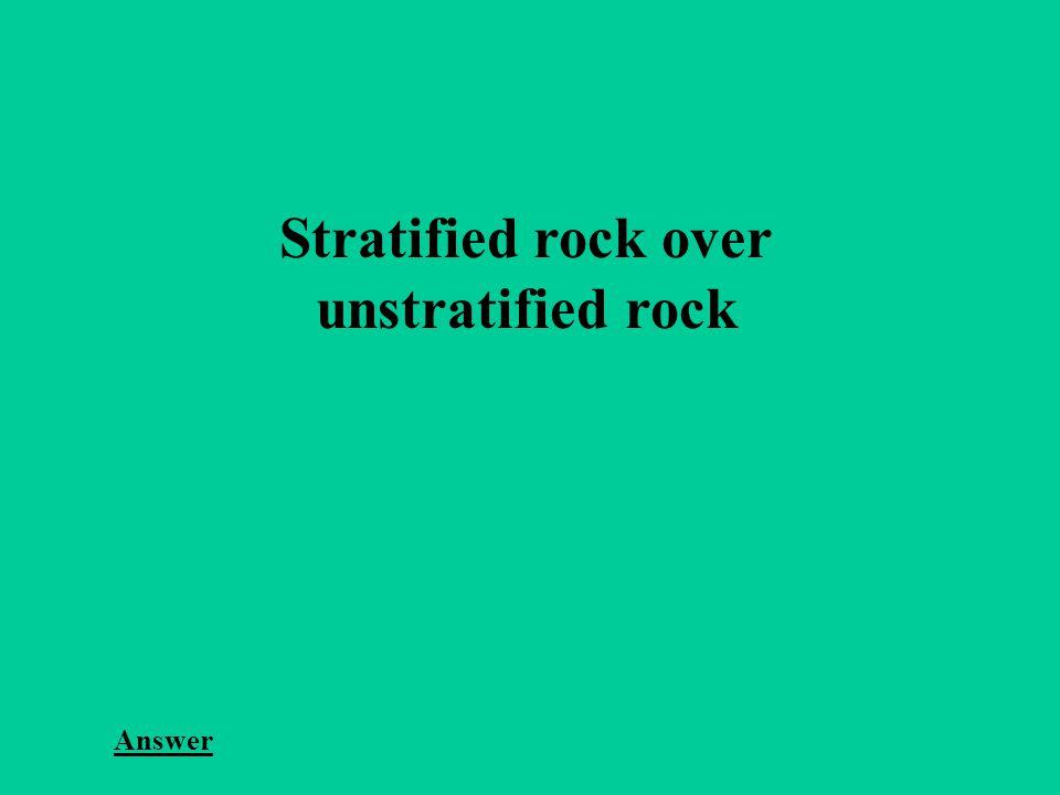Stratified rock over unstratified rock Answer