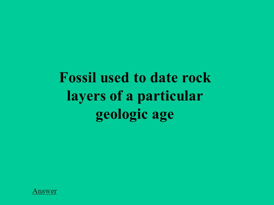 Fossil used to date rock layers of a particular geologic age Answer