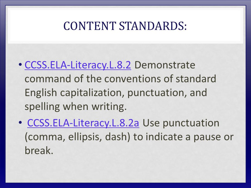CONTENT STANDARDS: CCSS.ELA-Literacy.L.8.2 Demonstrate command of the conventions of standard English capitalization, punctuation, and spelling when w
