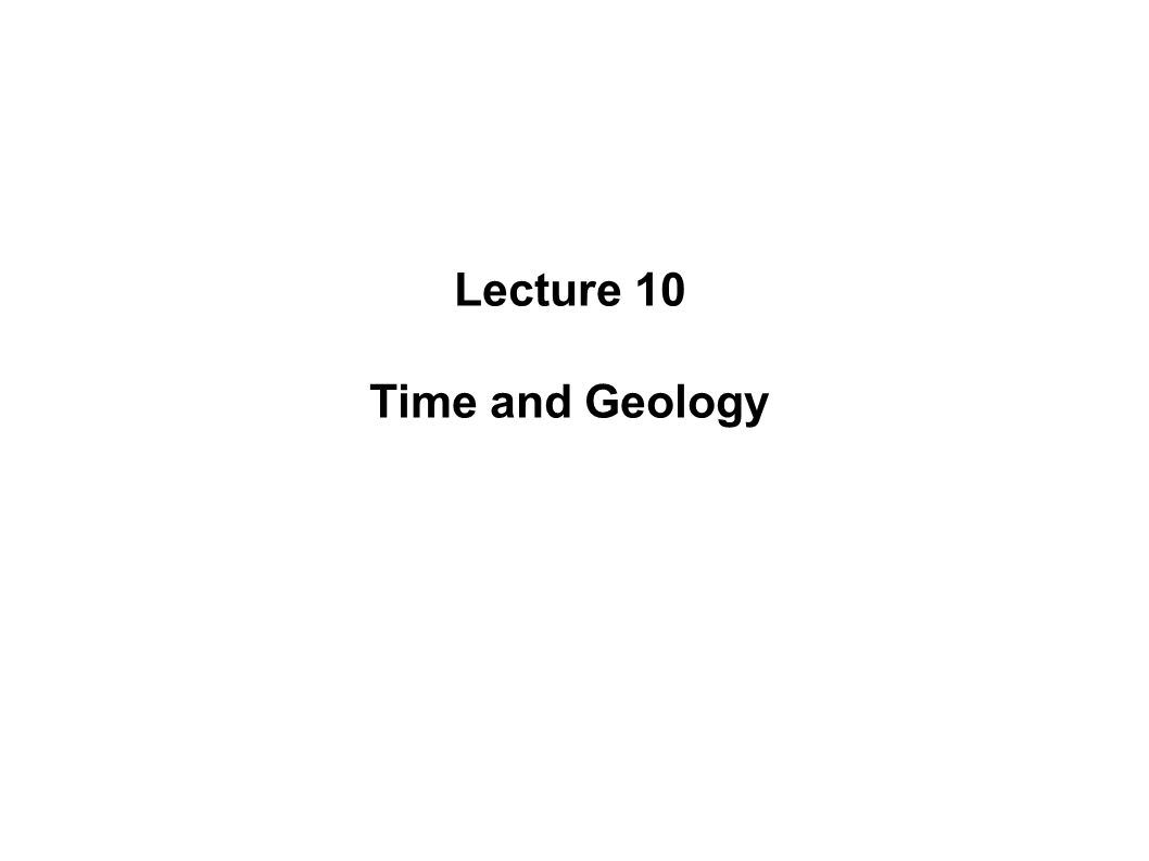 Lecture 10 Time and Geology