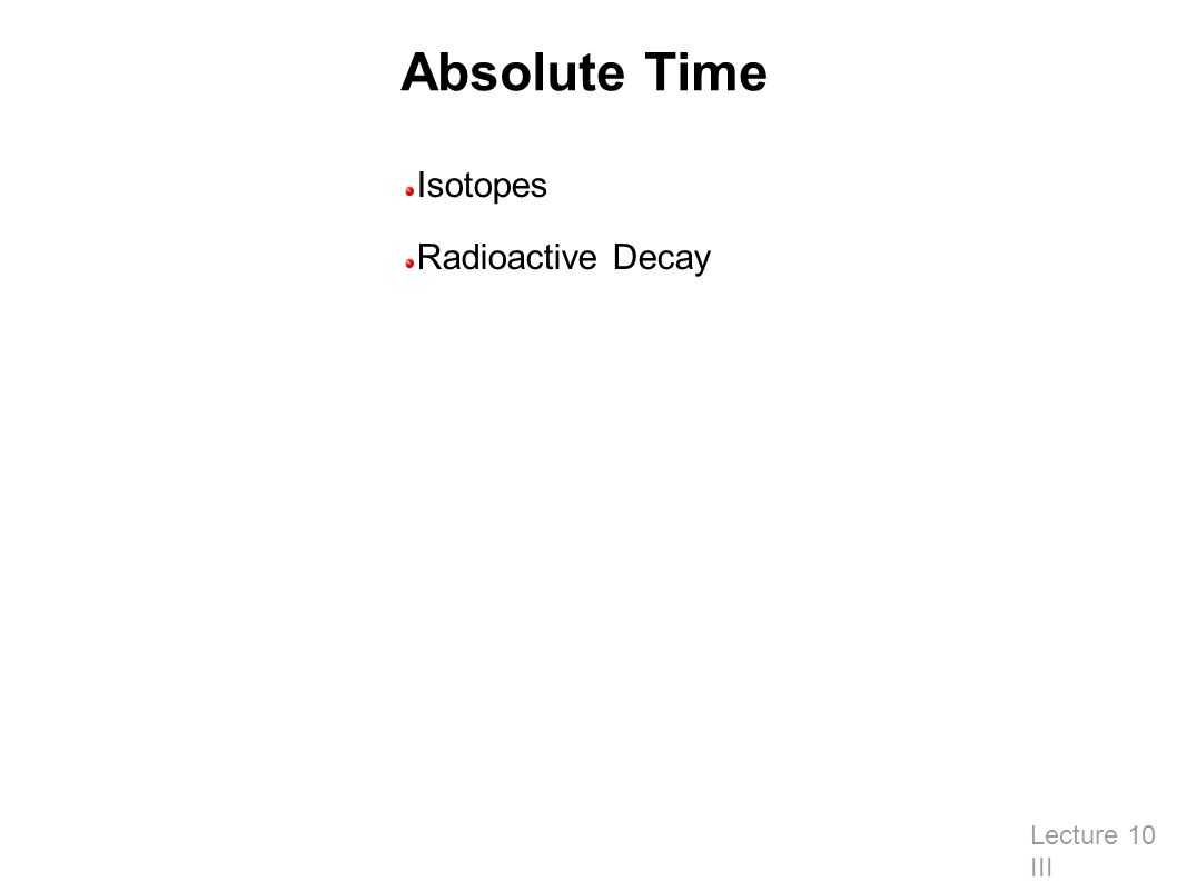 Absolute Time Lecture 10 III Isotopes Radioactive Decay